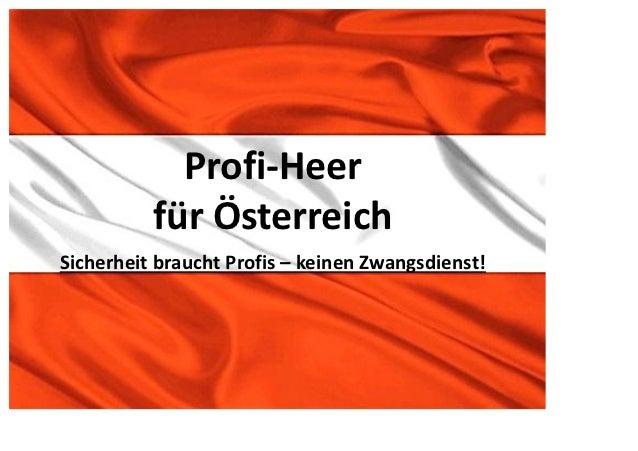 Profi-Heer          für ÖsterreichSicherheit braucht Profis – keinen Zwangsdienst!