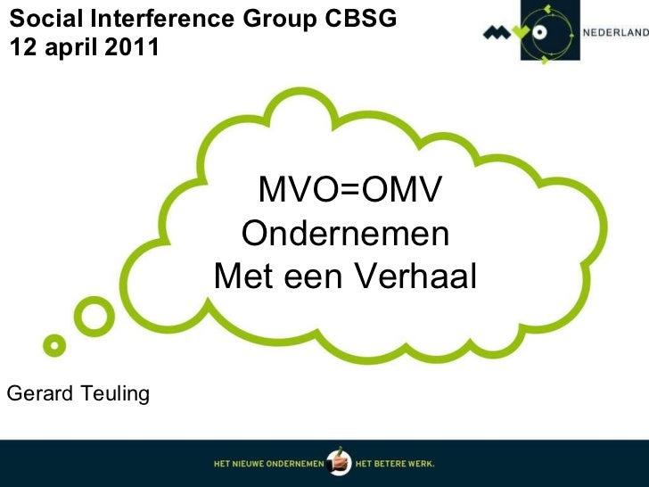 Social Interference Group CBSG 12 april 2011 MVO=OMV Ondernemen  Met een Verhaal  Gerard Teuling