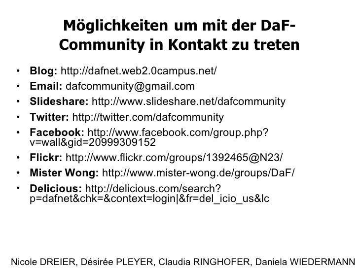 Möglichkeiten   um mit der DaF-Community in Kontakt zu treten <ul><li>Blog:  http://dafnet.web2.0campus.net/ </li></ul><ul...