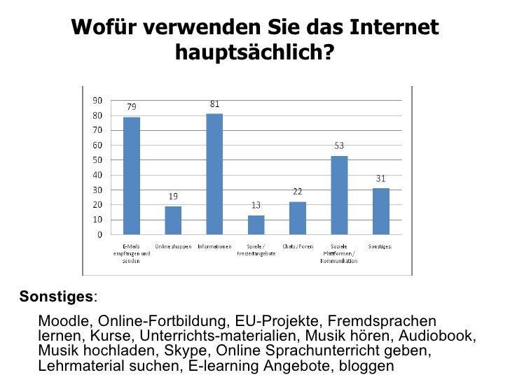 Wofür verwenden Sie das Internet hauptsächlich? Sonstiges : Moodle, Online-Fortbildung, EU-Projekte, Fremdsprachen lernen,...