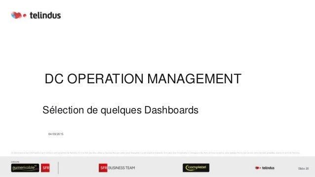 DC OPERATION MANAGEMENT Sélection de quelques Dashboards Slide 20 04/03/2015