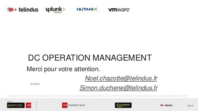 DC OPERATION MANAGEMENT Merci pour votre attention. Noel.chazotte@telindus.fr Simon.duchene@telindus.fr Slide 31 04/03/2015