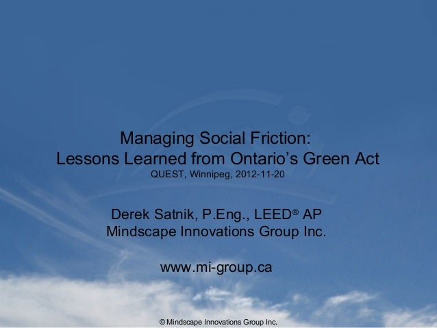 © Mindscape Innovations Group Inc.Managing Social Friction:Lessons Learned from Ontario's Green ActQUEST, Winnipeg, 2012-1...