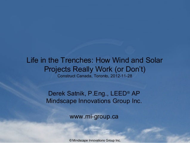 © Mindscape Innovations Group Inc.Life in the Trenches: How Wind and SolarProjects Really Work (or Don't)Construct Canada,...