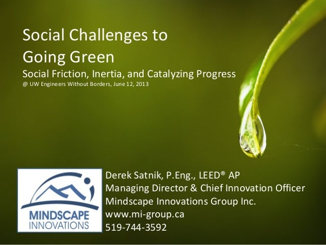 Social Challenges toGoing GreenSocial Friction, Inertia, and Catalyzing Progress@ UW Engineers Without Borders, June 12, 2...