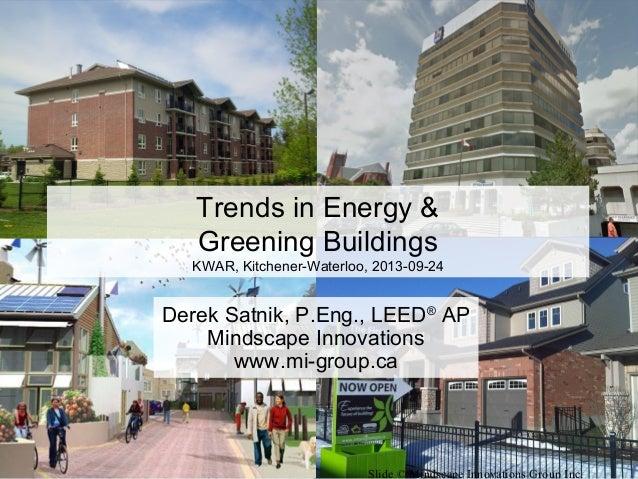 Slide © Mindscape Innovations Group Inc. Derek Satnik, P.Eng., LEED® AP Mindscape Innovations www.mi-group.ca Trends in En...
