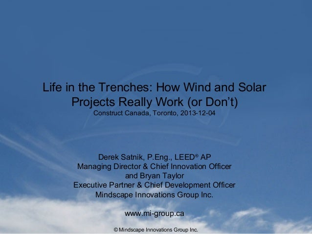 Life in the Trenches: How Wind and Solar Projects Really Work (or Don't) Construct Canada, Toronto, 2013-12-04  Derek Satn...