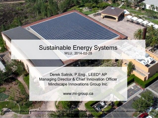Sustainable Energy Systems WLU, 2014-02-28  Derek Satnik, P.Eng., LEED® AP Managing Director & Chief Innovation Officer Mi...