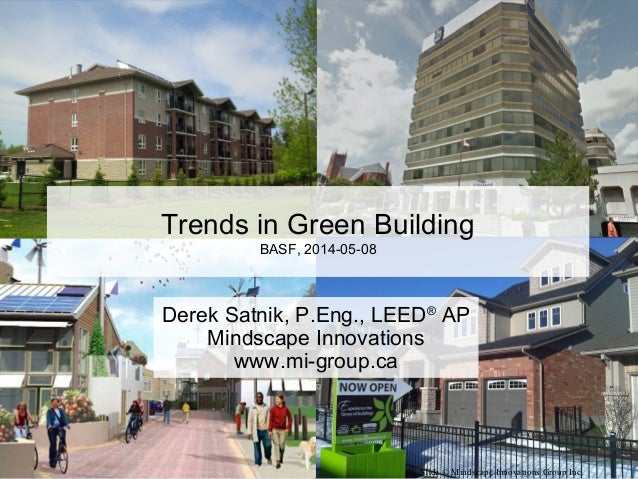 Slide © Mindscape Innovations Group Inc. Derek Satnik, P.Eng., LEED® AP Mindscape Innovations www.mi-group.ca Trends in Gr...