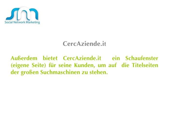CercAziende.i t Außerdem bietet CercAziende.it  ein Schaufenster (eigene Seite) für seine Kunden, um auf  die Titelseiten ...