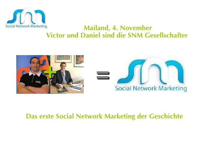 Mailand, 4. November Victor und Daniel sind die SNM Gesellschafter  Das erste Social Network Marketing der Geschichte  = +