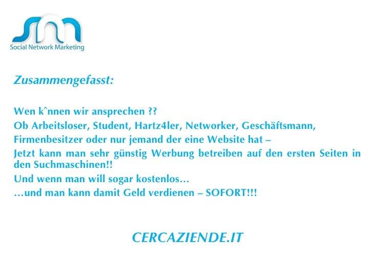 Zusammengefasst:  Wen können wir ansprechen ?? Ob Arbeitsloser, Student, Hartz4ler, Networker, Geschäftsmann, Firmenbesitz...