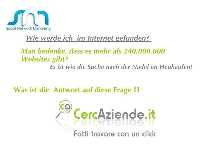 Wie werde ich  im Internet gefunden?  Man bedenke, dass es mehr als 240.000.000 Websites gibt?  Es ist wie die Suche nach ...