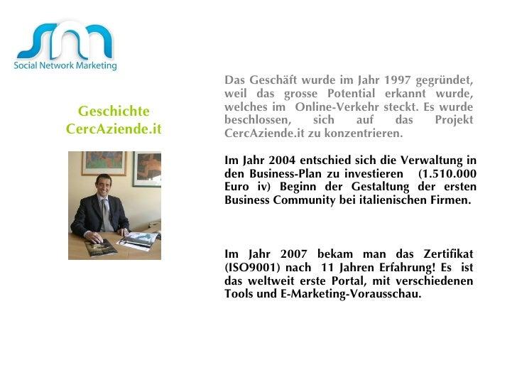 Geschichte   CercAziende.it Das Geschäft wurde im Jahr 1997 gegründet, weil das grosse Potential erkannt wurde, welches im...