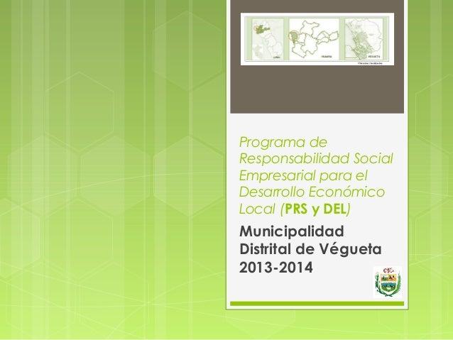 Programa de Responsabilidad Social Empresarial para el Desarrollo Económico Local (PRS y DEL) Municipalidad Distrital de V...