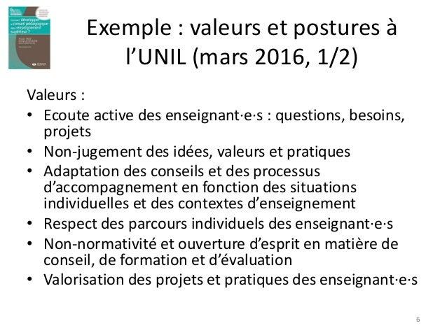 Exemple : valeurs et postures à l'UNIL (mars 2016, 1/2) Valeurs : • Ecoute active des enseignant·e·s : questions, besoins,...