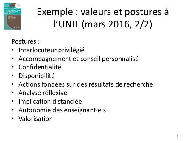 Exemple : valeurs et postures à l'UNIL (mars 2016, 2/2) Postures : • Interlocuteur privilégié • Accompagnement et conseil ...