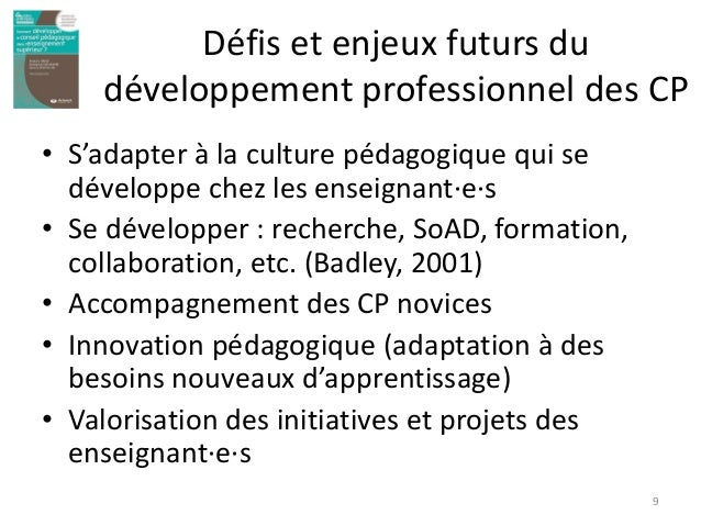 Défis et enjeux futurs du développement professionnel des CP • S'adapter à la culture pédagogique qui se développe chez le...