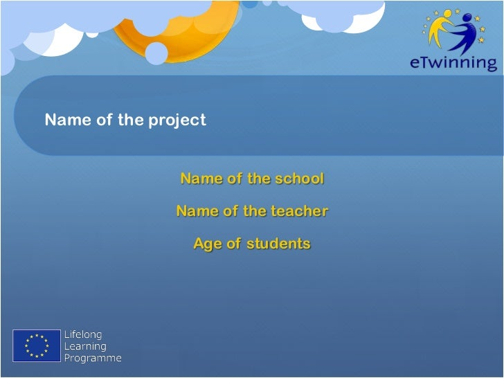 Name of the project               Name of the school               Name of the teacher                 Age of students