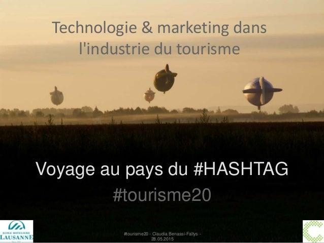 Voyage au pays du #HASHTAG #tourisme20 Technologie & marketing dans l'industrie du tourisme #tourisme20 - Claudia Benassi-...