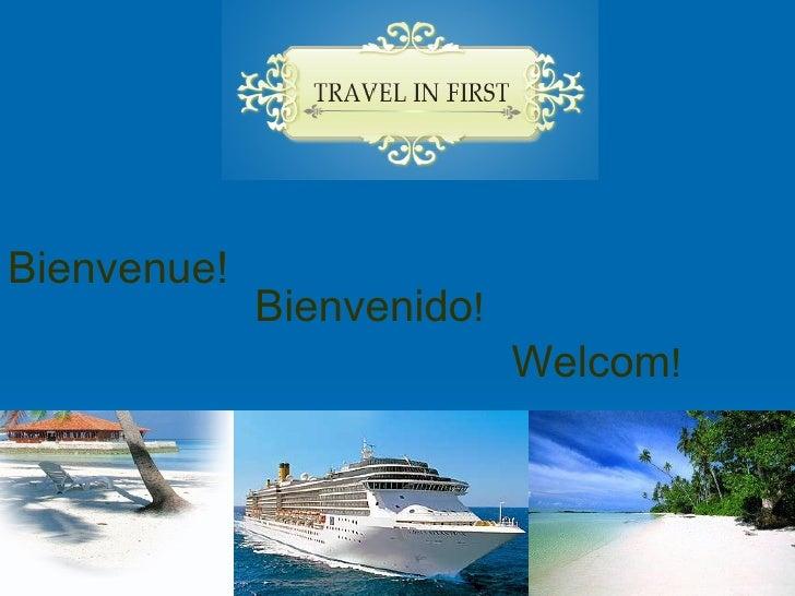 Bienvenue!              Bienvenido!                            Welcom!