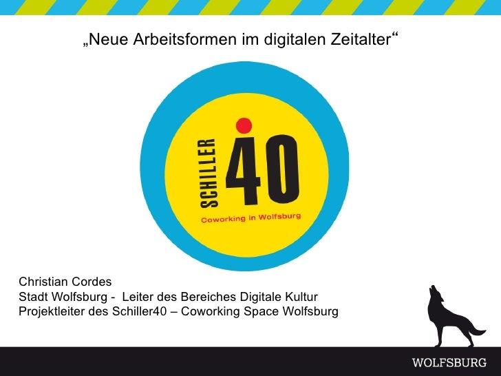 """Neue Arbeitsformen im digitalen Zeitalter""Christian CordesStadt Wolfsburg - Leiter des Bereiches Digitale KulturProjektle..."