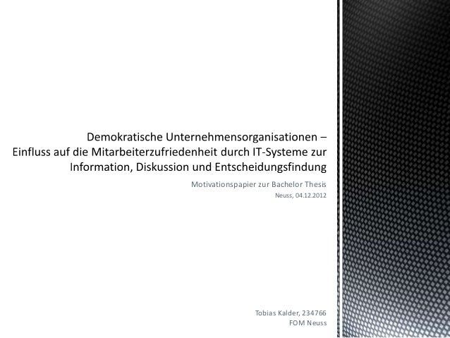 Motivationspapier zur Bachelor Thesis                      Neuss, 04.12.2012                 Tobias Kalder, 234766        ...