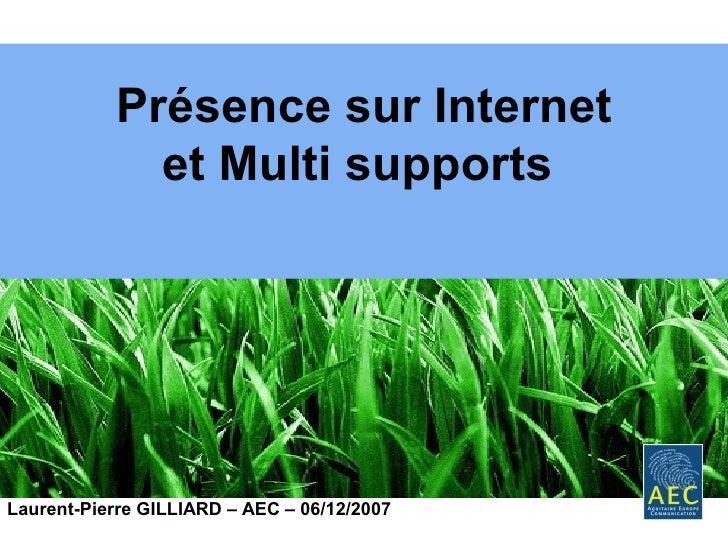Présence sur Internet              et Multi supports     Laurent-Pierre GILLIARD – AEC – 06/12/2007