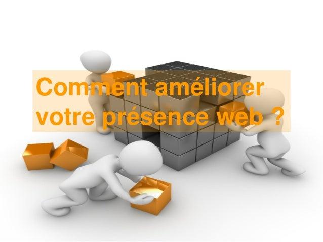 Comment améliorer votre présence web ?