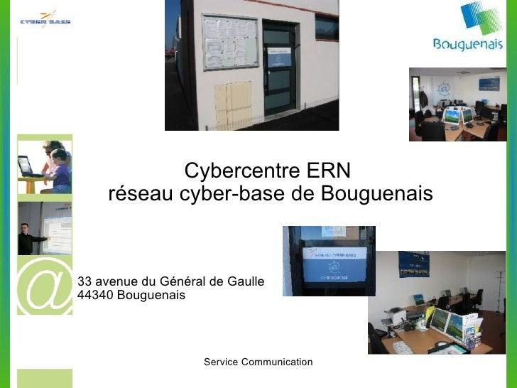 Cybercentre ERN  réseau cyber-base de Bouguenais 33 avenue du Général de Gaulle 44340 Bouguenais 7/3/2010 Service Communic...