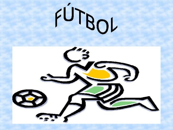 Historia del Fútbol.     Es un deporte de equipo jugado entre dos   conjuntos de 11 jugadores cada uno y cuatro   árbitros...