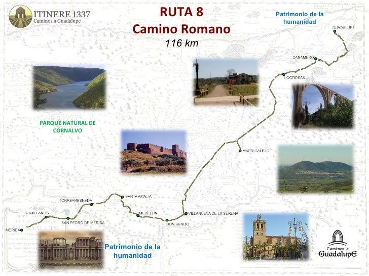 RUTA 8 Camino Romano 116 km PARQUE NATURAL DE CORNALVO Patrimonio de la humanidad Patrimonio de la humanidad