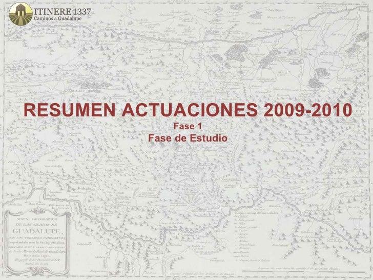 RESUMEN ACTUACIONES 2009-2010 Fase 1 Fase de Estudio