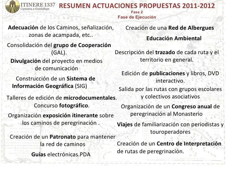 RESUMEN ACTUACIONES PROPUESTAS 2011-2012 Fase 2 Fase de Ejecución Adecuación  de los Caminos, señalización, zonas de acamp...