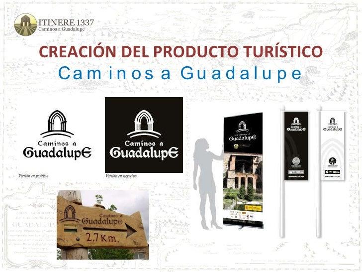 CREACIÓN DEL PRODUCTO TURÍSTICO Caminos a Guadalupe