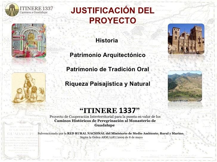JUSTIFICACIÓN DEL PROYECTO  Historia  Patrimonio Arquitectónico Patrimonio de Tradición Oral Riqueza Paisajística y Natur...