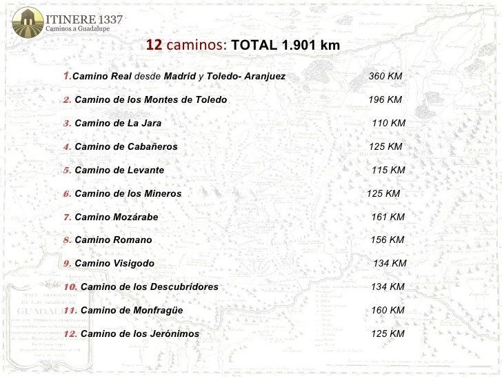 12  caminos:   TOTAL 1.901 km 1. Camino Real  desde  Madrid  y  Toledo- Aranjuez  360 KM 2.  Camino de los Montes de Toled...