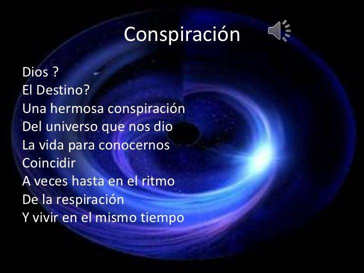 Conspiración<br />Dios ?<br />El Destino?<br />Una hermosa conspiración<br />Del universo que nos dio<br />La vida para co...