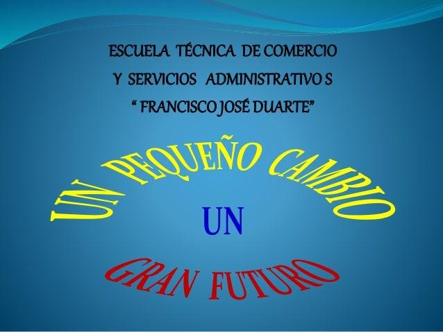 """ESCUELA TÉCNICA DE COMERCIO Y SERVICIOS ADMINISTRATIVO S """" FRANCISCO JOSÉ DUARTE"""""""