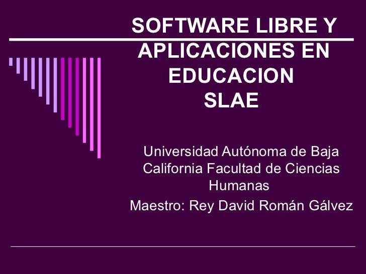 SOFTWARE LIBRE Y APLICACIONES EN EDUCACION  SLAE   Universidad Autónoma de Baja California Facultad de Ciencias Humanas  M...