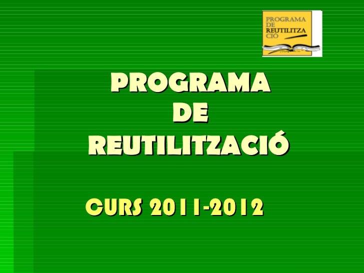 PROGRAMA  DE  REUTILITZACIÓ   CURS 2011-2012
