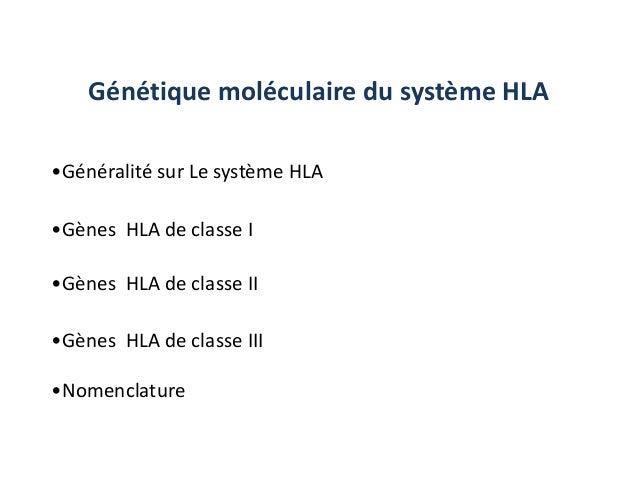 Génétique moléculaire du système HLA•Généralité sur Le système HLA•Gènes HLA de classe I•Gènes HLA de classe II•Gènes HLA ...