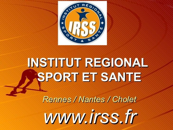 INSTITUT REGIONAL  SPORT ET SANTE Rennes / Nantes / Cholet www.irss.fr