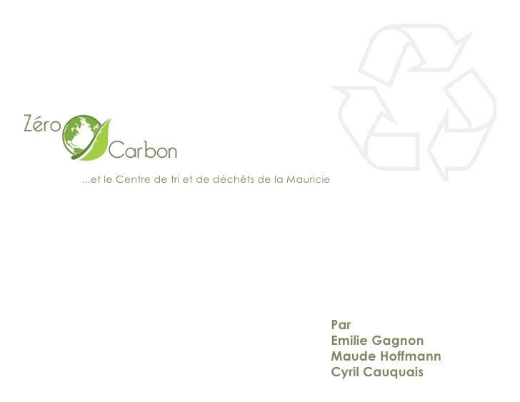 Zéro             Carbon        ...et le Centre de tri et de déchêts de la Mauricie                                        ...