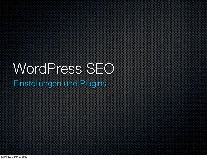 WordPress SEO          Einstellungen und Plugins     Monday, March 9, 2009