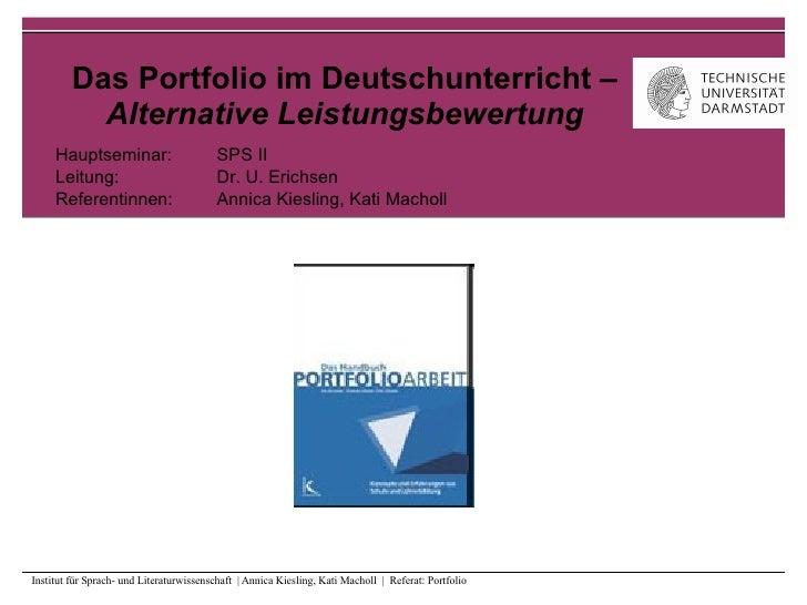 Das Portfolio im Deutschunterricht –  Alternative Leistungsbewertung Hauptseminar:  SPS II Leitung:  Dr. U. Erichsen Refer...