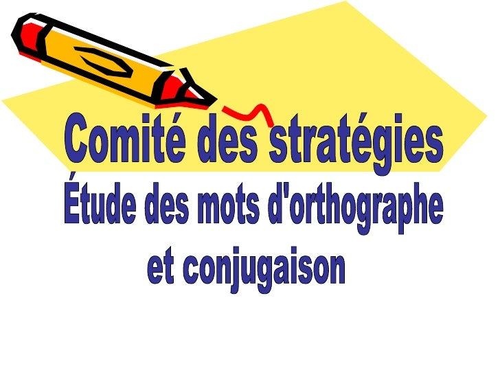 Comité des stratégies Étude des mots d'orthographe et conjugaison