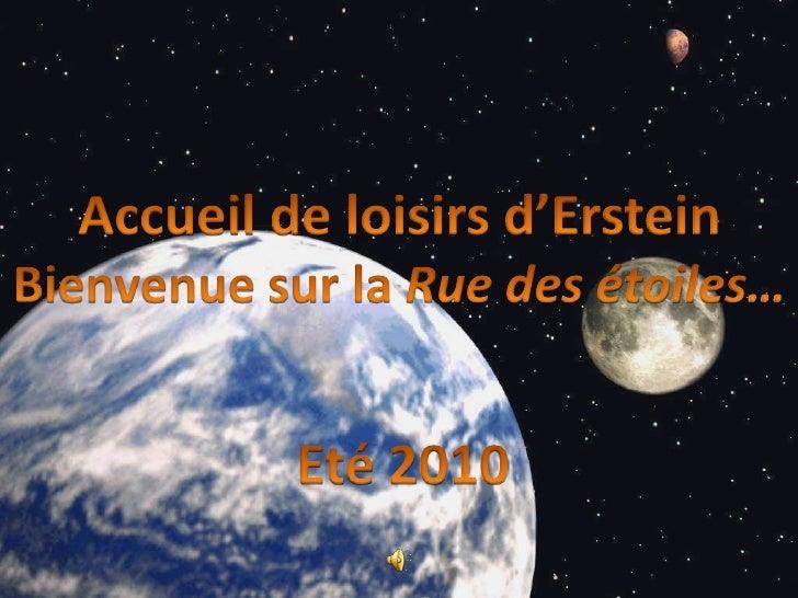 Accueil de loisirs d'Erstein<br />Bienvenue sur la Rue des étoiles…<br />Eté 2010<br />