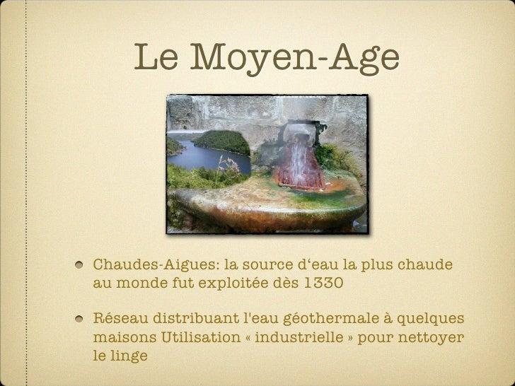 Le Moyen-Age     Chaudes-Aigues: la source d'eau la plus chaude au monde fut exploitée dès 1330  Réseau distribuant l'eau ...