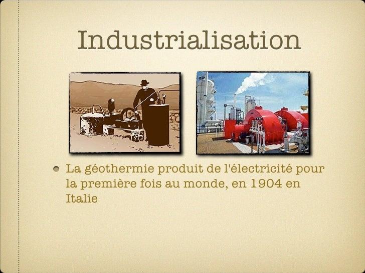 Industrialisation    La géothermie produit de l'électricité pour la première fois au monde, en 1904 en Italie